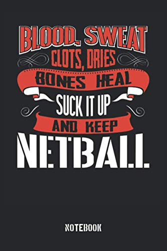 Blood Sweat clots dries. Shut up and keep Netball: Blank Pages...